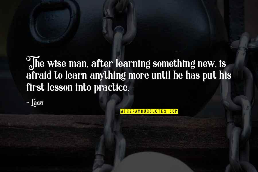 Learning Something New Quotes By Laozi: The wise man, after learning something new, is