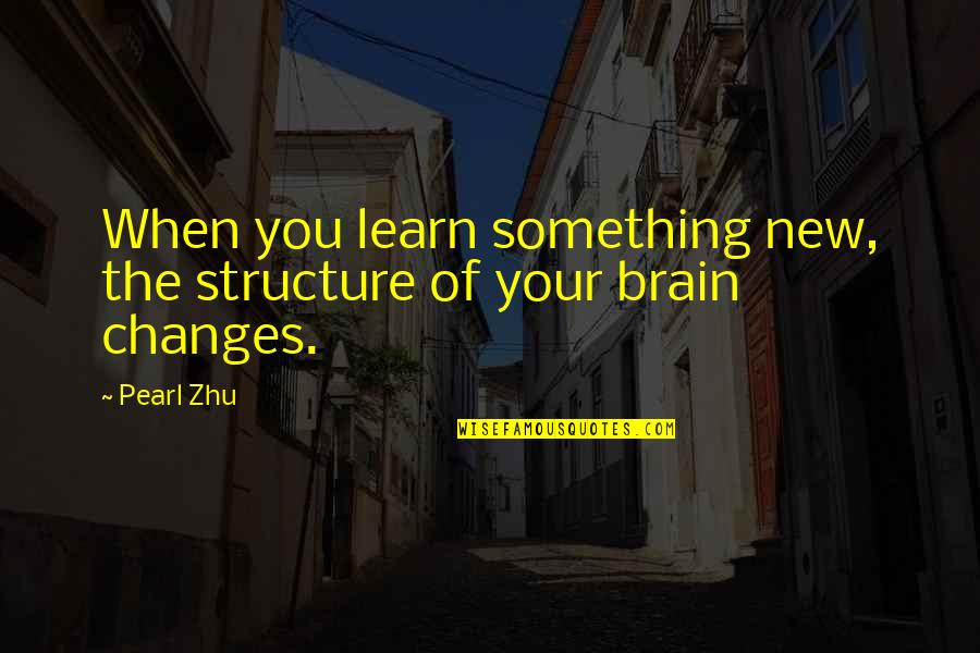 Learning Something New Quotes By Pearl Zhu: When you learn something new, the structure of