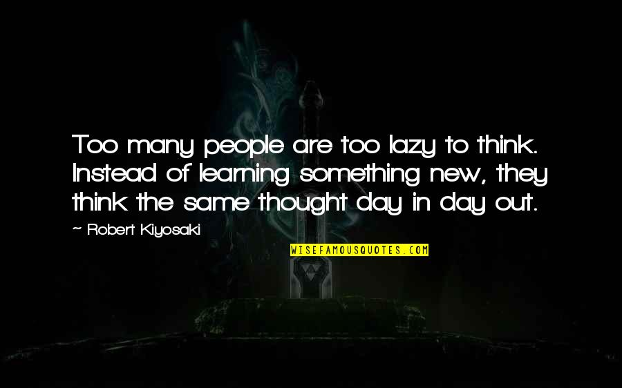 Learning Something New Quotes By Robert Kiyosaki: Too many people are too lazy to think.