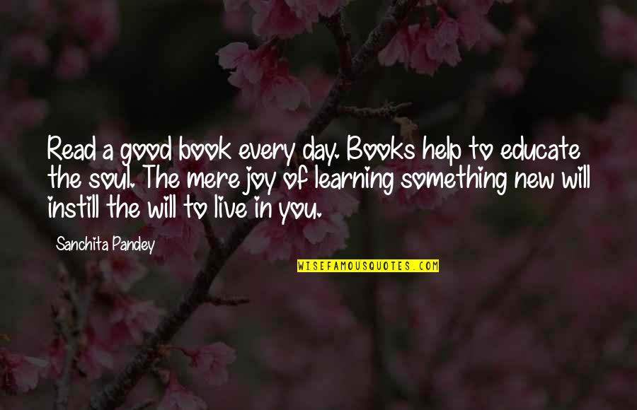 Learning Something New Quotes By Sanchita Pandey: Read a good book every day. Books help