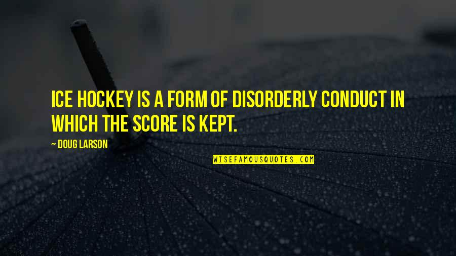 Learning The Hard Way Quotes By Doug Larson: Ice hockey is a form of disorderly conduct