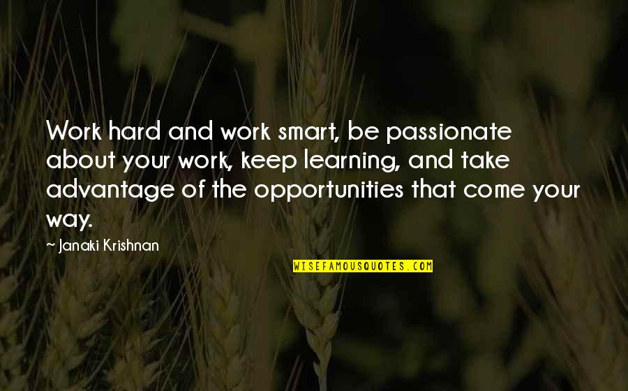 Learning The Hard Way Quotes By Janaki Krishnan: Work hard and work smart, be passionate about