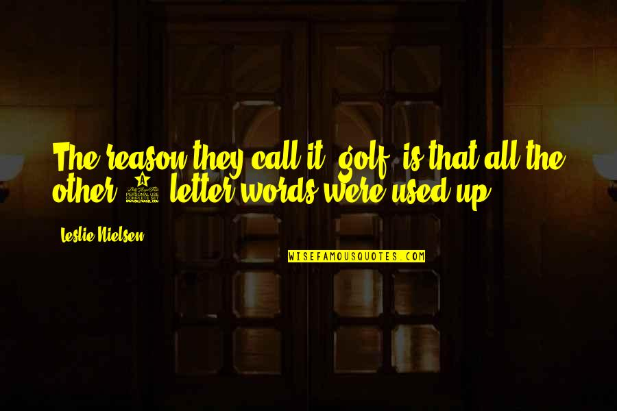 Learning The Hard Way Quotes By Leslie Nielsen: The reason they call it 'golf' is that