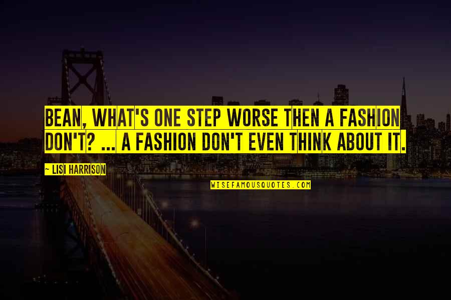 Learning The Hard Way Quotes By Lisi Harrison: Bean, what's one step worse then a fashion