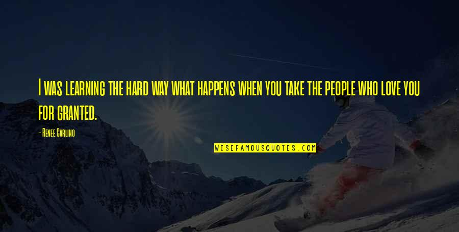 Learning The Hard Way Quotes By Renee Carlino: I was learning the hard way what happens