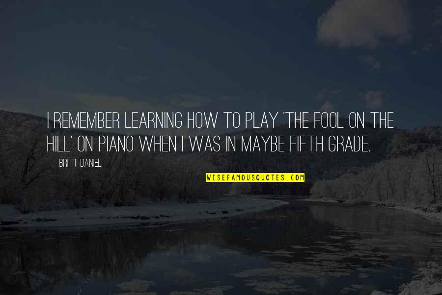 Learning To Play The Piano Quotes By Britt Daniel: I remember learning how to play 'The Fool
