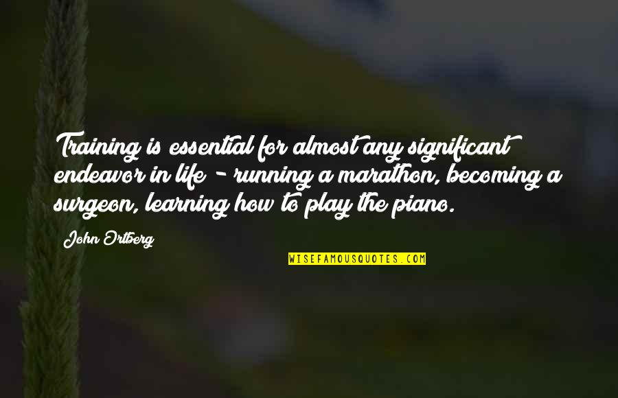 Learning To Play The Piano Quotes By John Ortberg: Training is essential for almost any significant endeavor