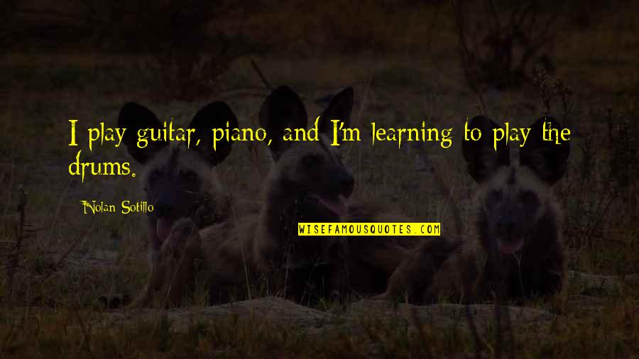 Learning To Play The Piano Quotes By Nolan Sotillo: I play guitar, piano, and I'm learning to