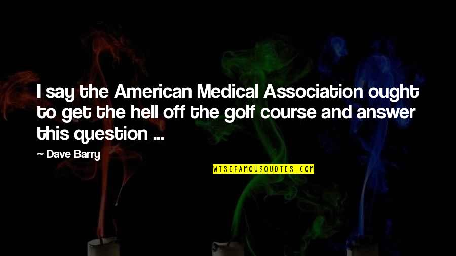 Learning To Think For Yourself Quotes By Dave Barry: I say the American Medical Association ought to