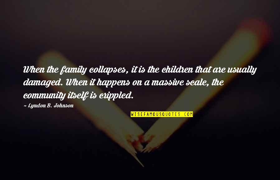 Learning To Think For Yourself Quotes By Lyndon B. Johnson: When the family collapses, it is the children