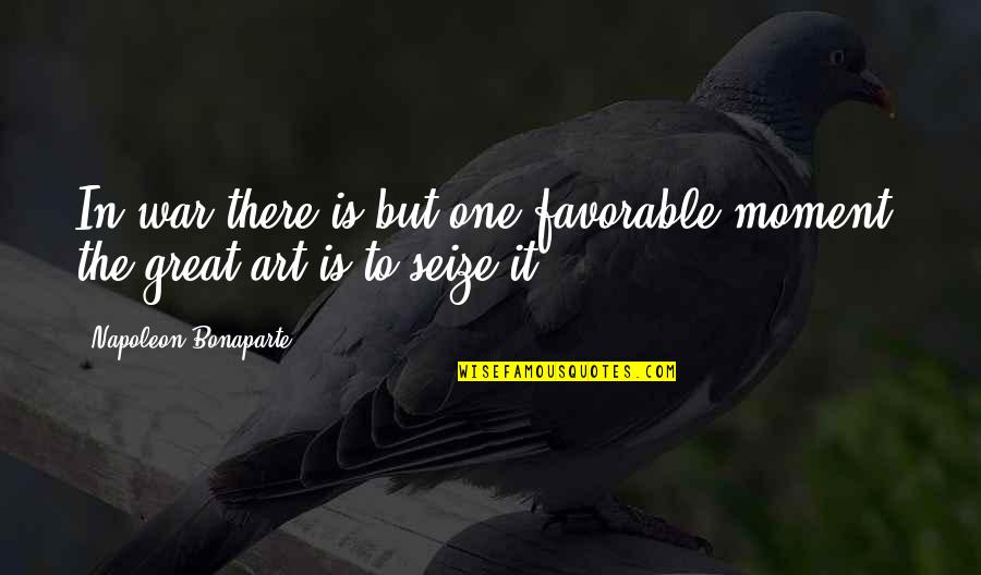 Learning To Think For Yourself Quotes By Napoleon Bonaparte: In war there is but one favorable moment;