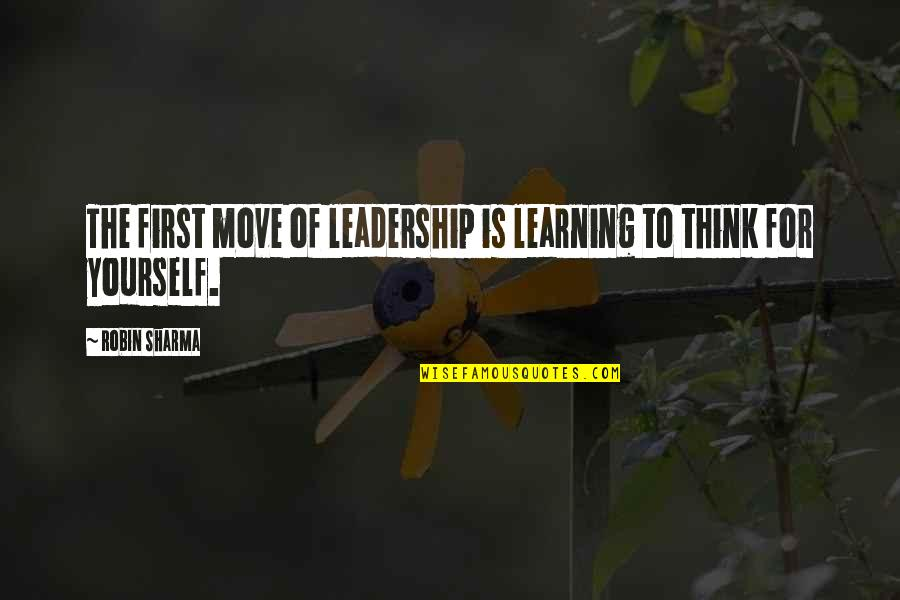 Learning To Think For Yourself Quotes By Robin Sharma: The first move of leadership is learning to