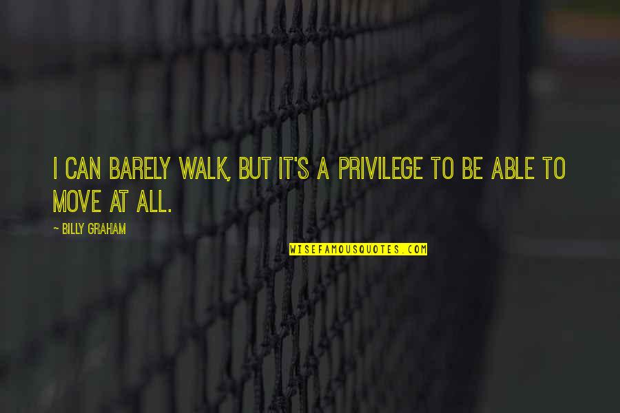Learning To Trust Again Quotes By Billy Graham: I can barely walk, but it's a privilege