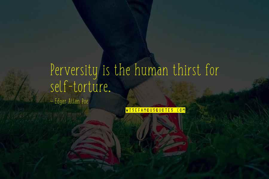 Learning To Trust Again Quotes By Edgar Allan Poe: Perversity is the human thirst for self-torture.