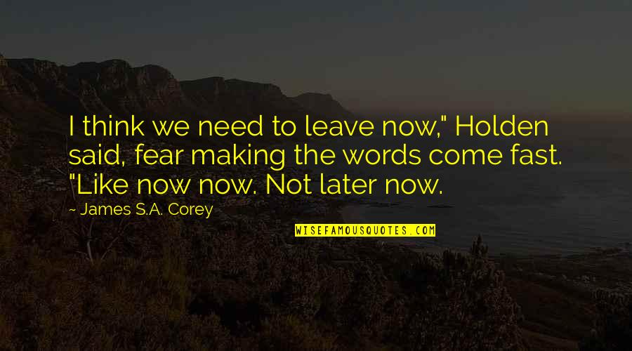 """Learning To Trust Again Quotes By James S.A. Corey: I think we need to leave now,"""" Holden"""