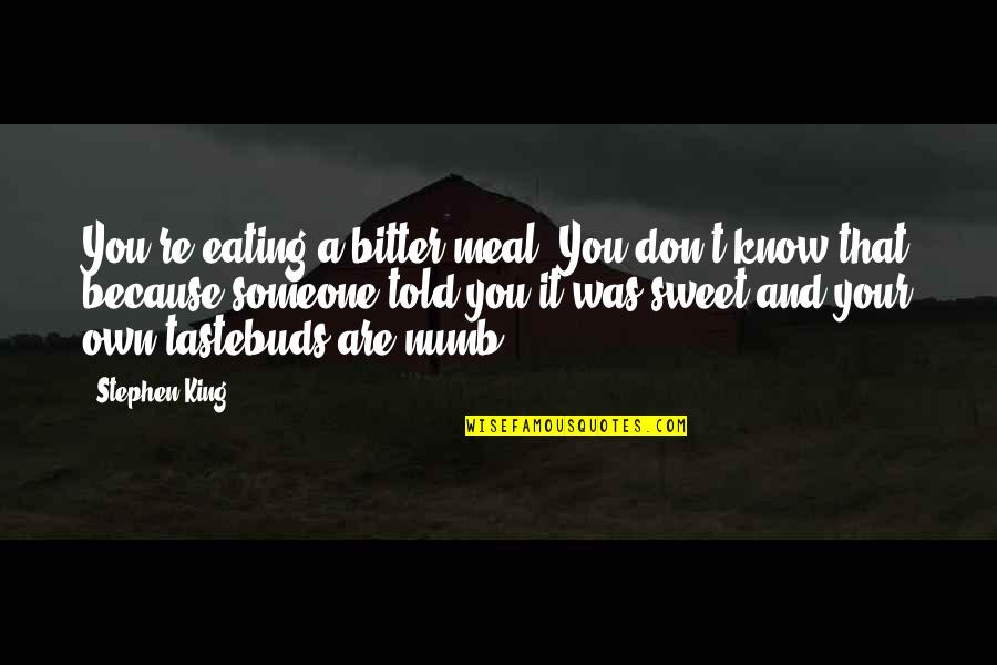 Learning To Trust Again Quotes By Stephen King: You're eating a bitter meal. You don't know