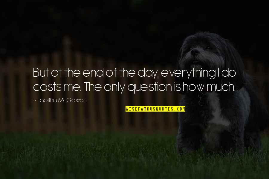 Learning To Trust Again Quotes By Tabitha McGowan: But at the end of the day, everything