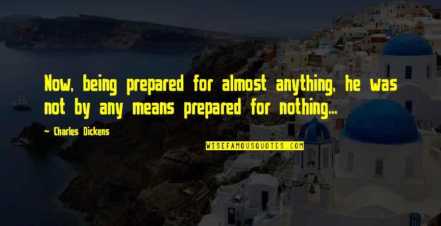 Learning Twain Quotes By Charles Dickens: Now, being prepared for almost anything, he was