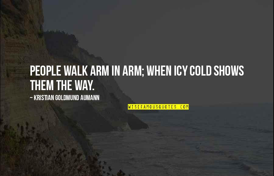 Learning Twain Quotes By Kristian Goldmund Aumann: People walk arm in arm; when icy cold
