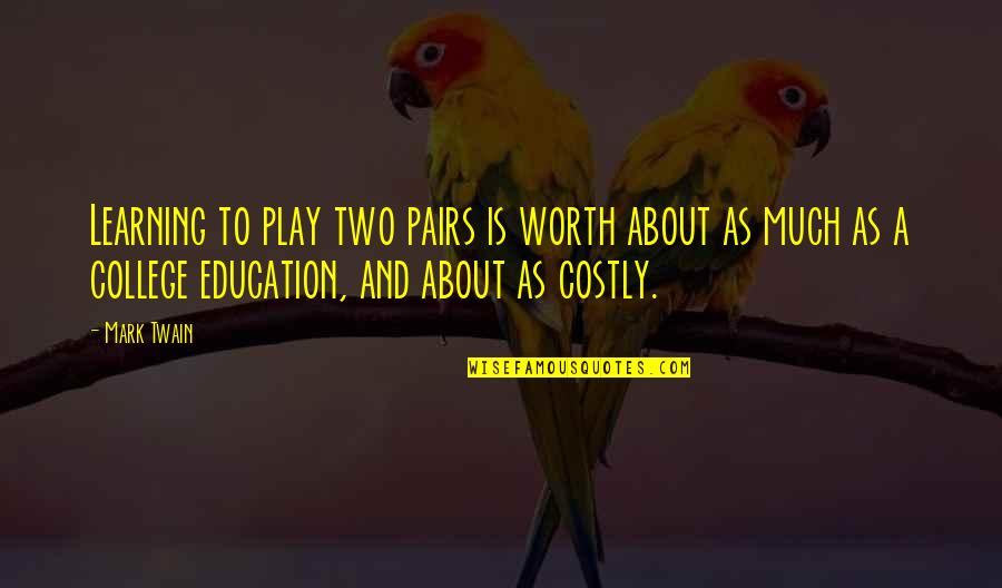 Learning Twain Quotes By Mark Twain: Learning to play two pairs is worth about
