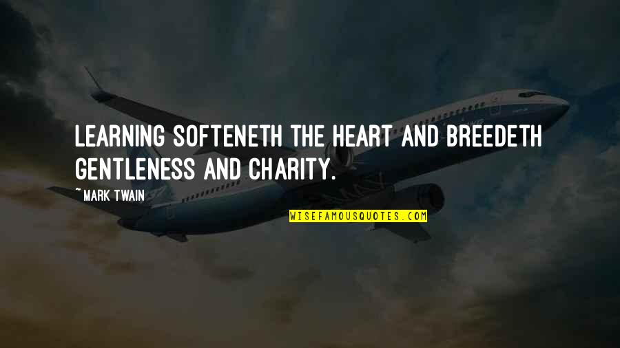 Learning Twain Quotes By Mark Twain: Learning softeneth the heart and breedeth gentleness and