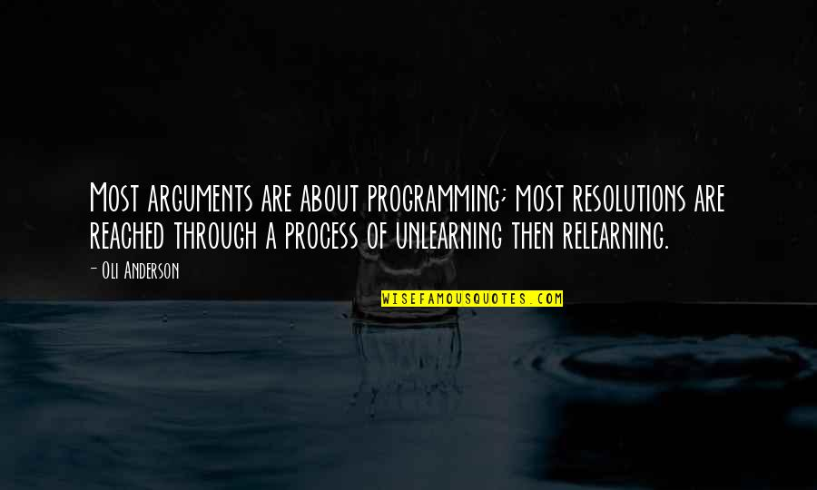 Learning Unlearning Quotes By Oli Anderson: Most arguments are about programming; most resolutions are