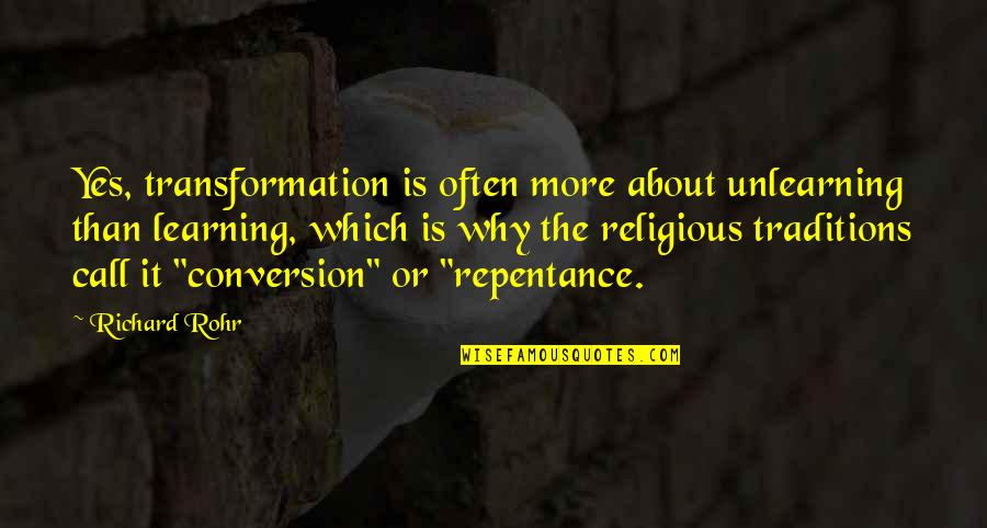 Learning Unlearning Quotes By Richard Rohr: Yes, transformation is often more about unlearning than