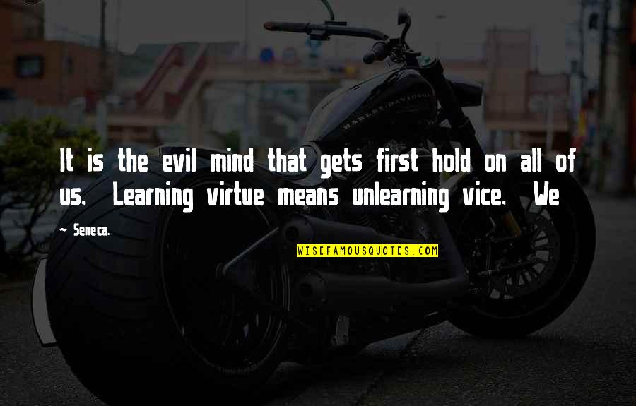 Learning Unlearning Quotes By Seneca.: It is the evil mind that gets first