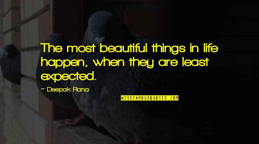 Least Expected Love Quotes By Deepak Rana: The most beautiful things in life happen, when