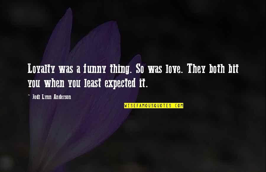 Least Expected Love Quotes By Jodi Lynn Anderson: Loyalty was a funny thing. So was love.