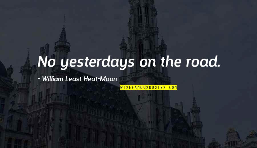 Least Heat Moon Quotes By William Least Heat-Moon: No yesterdays on the road.