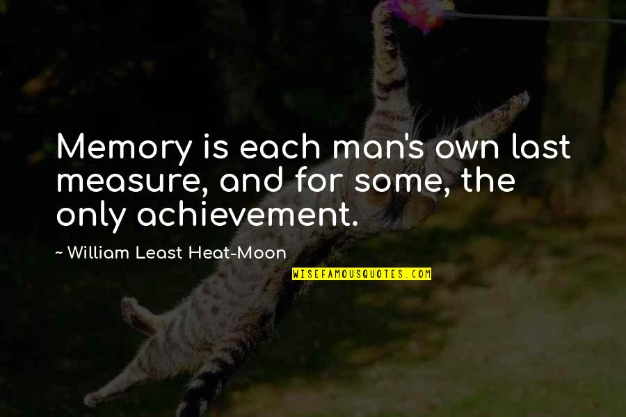 Least Heat Moon Quotes By William Least Heat-Moon: Memory is each man's own last measure, and
