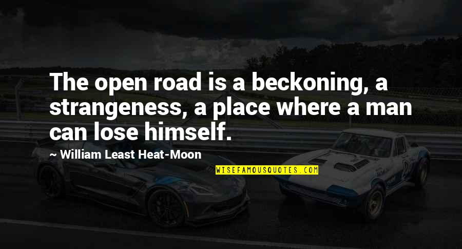 Least Heat Moon Quotes By William Least Heat-Moon: The open road is a beckoning, a strangeness,