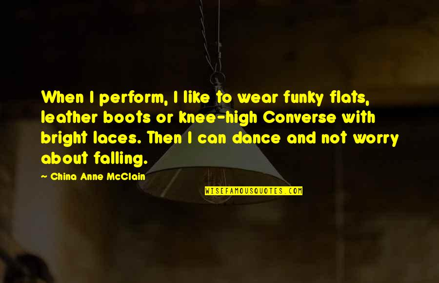 Leather Boots Quotes By China Anne McClain: When I perform, I like to wear funky