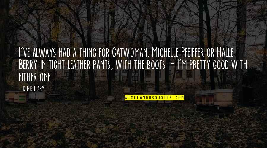 Leather Boots Quotes By Denis Leary: I've always had a thing for Catwoman. Michelle