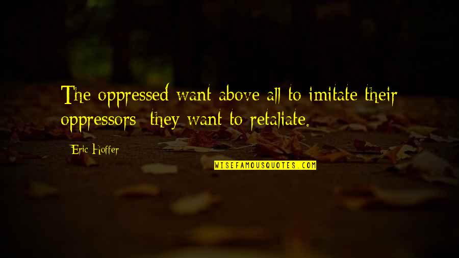 Leather Boots Quotes By Eric Hoffer: The oppressed want above all to imitate their