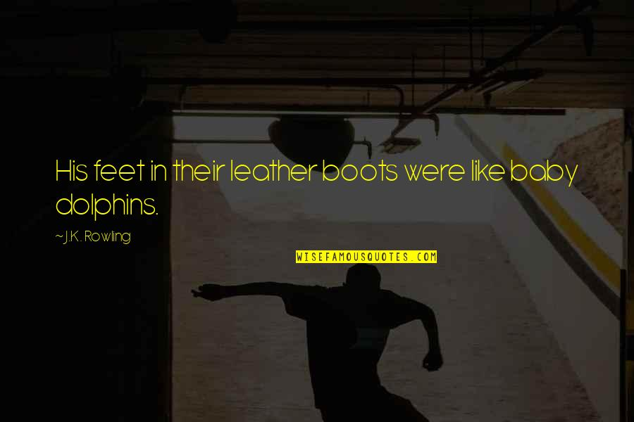 Leather Boots Quotes By J.K. Rowling: His feet in their leather boots were like