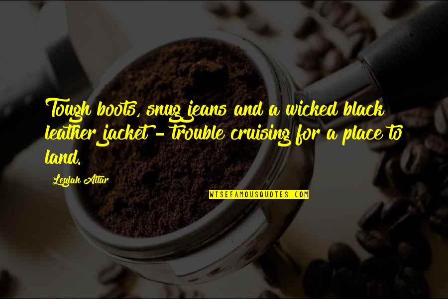 Leather Boots Quotes By Leylah Attar: Tough boots, snug jeans and a wicked black