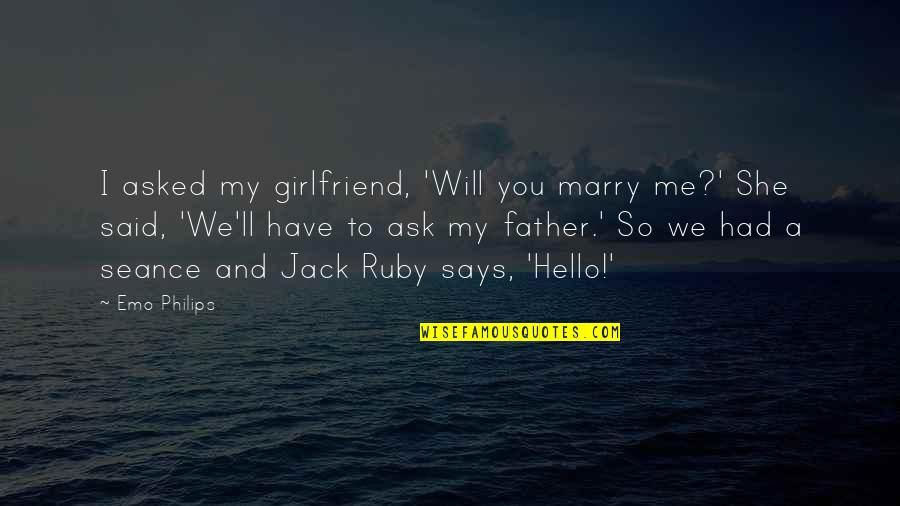 Leather Goods Quotes By Emo Philips: I asked my girlfriend, 'Will you marry me?'