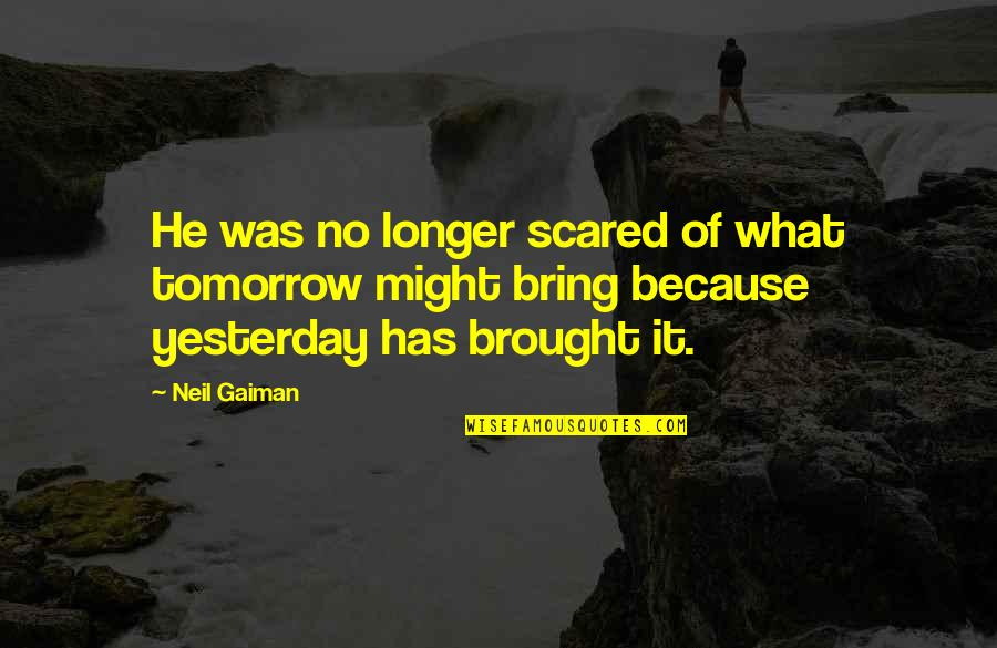 Leather Goods Quotes By Neil Gaiman: He was no longer scared of what tomorrow
