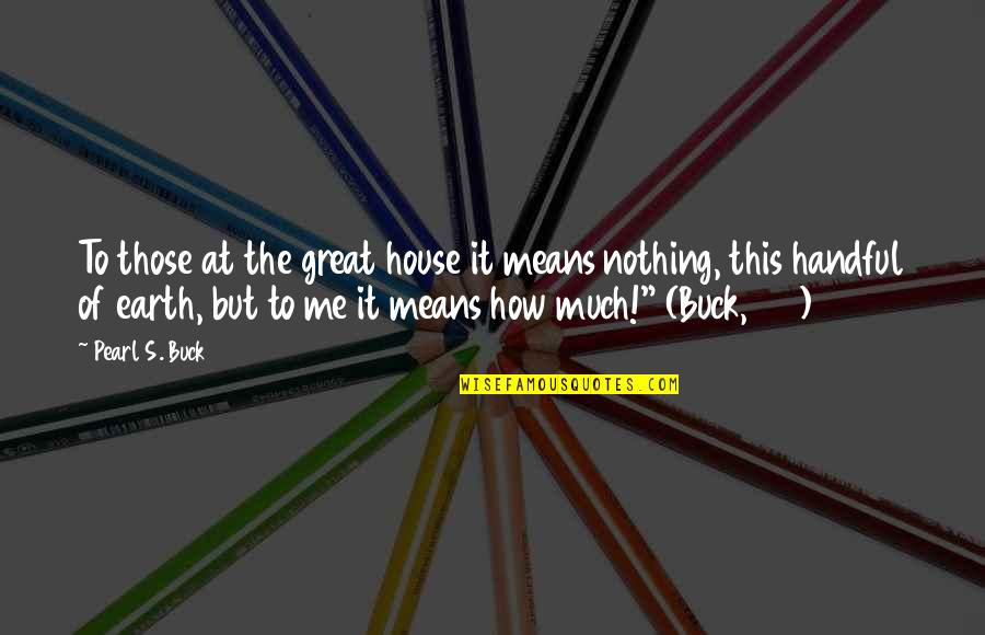 Leather Goods Quotes By Pearl S. Buck: To those at the great house it means