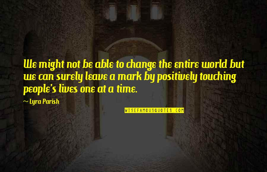 Leave A Mark On The World Quotes By Lyra Parish: We might not be able to change the