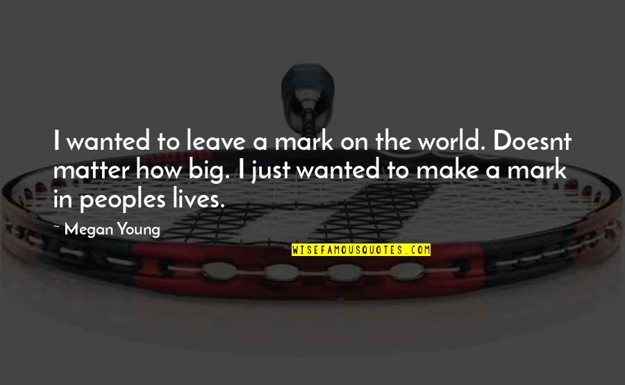 Leave A Mark On The World Quotes By Megan Young: I wanted to leave a mark on the
