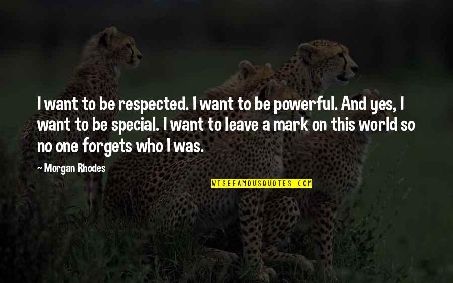 Leave A Mark On The World Quotes By Morgan Rhodes: I want to be respected. I want to