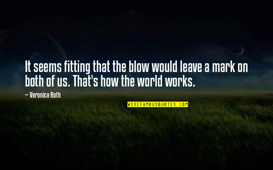Leave A Mark On The World Quotes By Veronica Roth: It seems fitting that the blow would leave