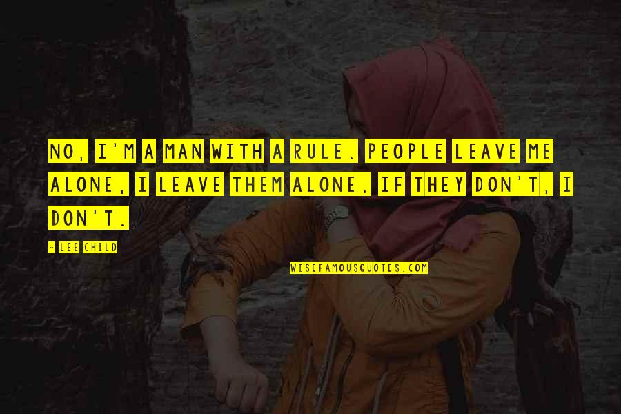 Leave Me And My Man Alone Quotes By Lee Child: No, I'm a man with a rule. People