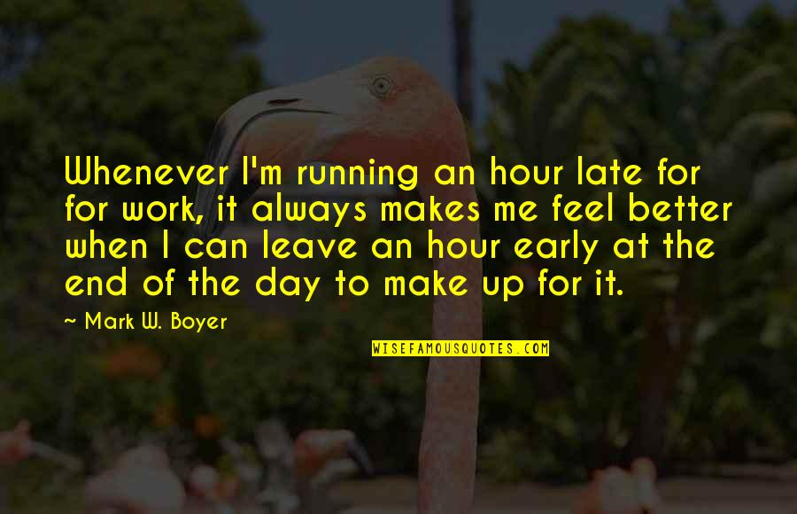 Leave Me Quotes Quotes By Mark W. Boyer: Whenever I'm running an hour late for for