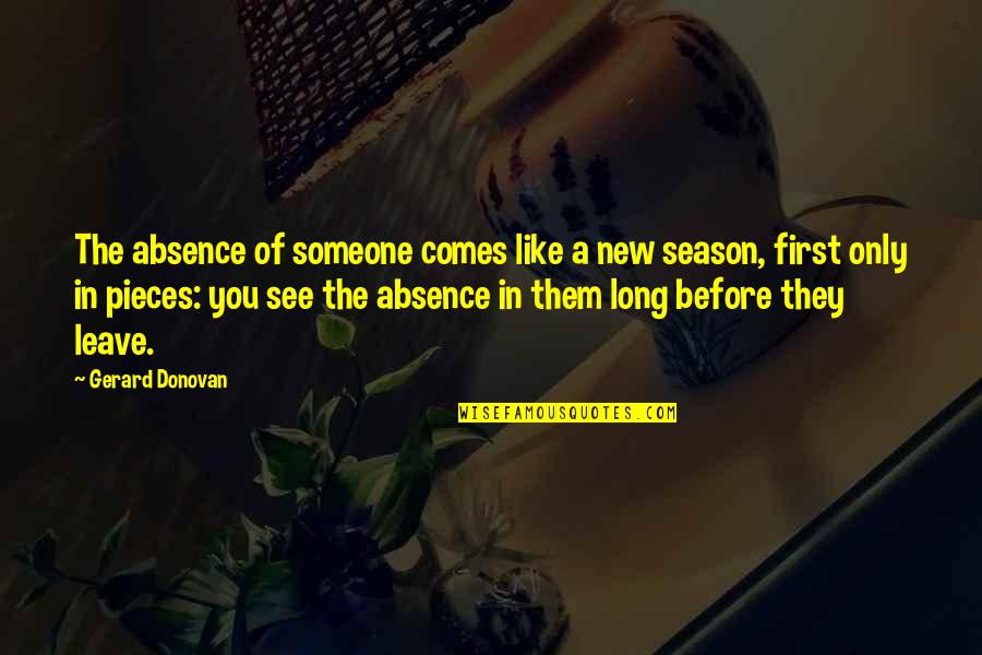 Leave Of Absence Quotes By Gerard Donovan: The absence of someone comes like a new
