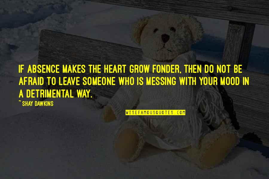 Leave Of Absence Quotes By Shay Dawkins: If absence makes the heart grow fonder, then
