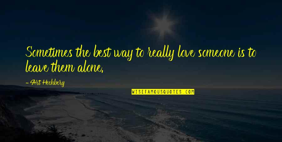 Leave Them Quotes By Art Hochberg: Sometimes the best way to really love someone